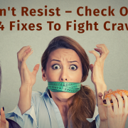 Can't Resist – Check Out The 4 Fixes To Fight Cravings