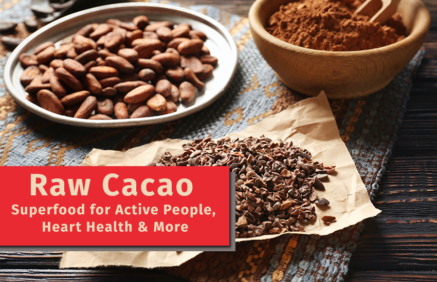 Raw Cacao – Superfood for Active People, Heart Health & More