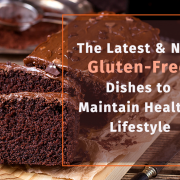 The Latest & New Gluten-Free Dishes to Maintain Healthy Lifestyle